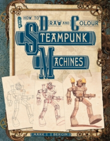 How to Draw and Colour Steampunk Machines, Paperback Book