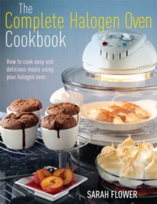 The Complete Halogen Oven Cookbook : How to Cook Easy and Delicious Meals Using Your Halogen Oven, Paperback Book
