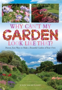 Why Can't My Garden Look Like That ? : Proven, Easy Ways To Make a Beautiful Garden, Paperback Book