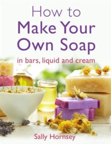 How To Make Your Own Soap : ... in traditional bars,  liquid or cream, Paperback Book