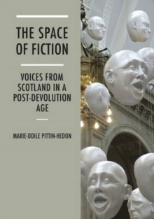 The Space of Fiction : Voices from Scotland in a Post-Devolution Age, Paperback / softback Book