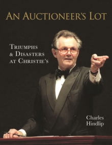 An Auctioneer's Lot : Triumphs and Disasters at Christie's, Hardback Book