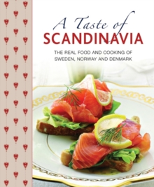 A Taste of Scandinavia : The Real Food and Cooking of Sweden, Norway and Denmark, Hardback Book