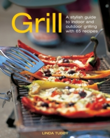 Grill : A Stylish Guide to Indoor and Outdoor Grilling with 65 Recipes, Hardback Book