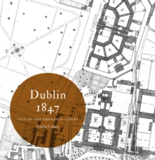 Dublin 1847: city of the Ordnance Survey, Paperback / softback Book