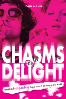 Chasms of Delight : How mind-expanding drugs helped to change the world, Paperback / softback Book