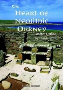 The Heart of Neolithic Orkney Miniguide : Second Edition, Paperback / softback Book