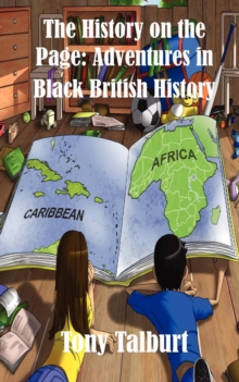 The History on the Page : Adventures in Black British History, Paperback / softback Book