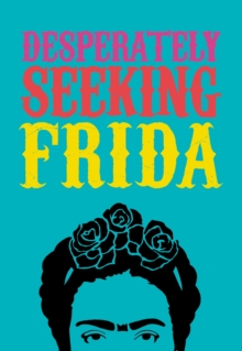 DESPERATELY SEEKING FRIDA, Hardback Book