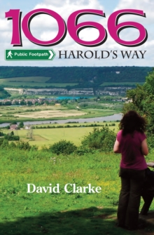 1066 Harold's Way : A Guidebook to the New Long Distance Footpath from London to Hastings, Paperback Book