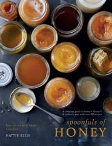 Spoonfuls of Honey : A Complete Guide to Honey's Flavours & Culinary Uses With Over 80 Recipes, Hardback Book
