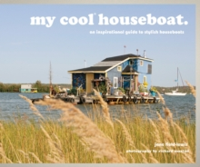 my cool houseboat : an inspirational guide to stylish houseboats, Hardback Book