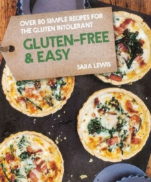 Gluten-free & Easy : Over 80 simple recipes for the gluten intolerant, Hardback Book