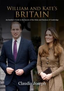 William and Kate's Britain : A Unique Guide to the Haunts of the Duke and Duchess of Cambridge, Paperback / softback Book