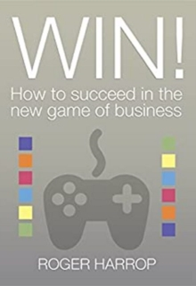 Win! : How to succeed in the new game of business, Paperback / softback Book