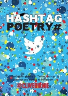 The Hashtag Poetry : The Hidden Poetry of Twitter, Cut-Up, Painted and Posted to Instagram, Paperback Book
