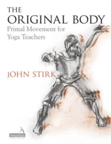 The Original Body : Primal Movement for Yoga Teachers, Paperback Book