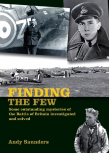 Finding the Few : Some Outstanding Mysteries of the Battle of Britain Investigated and Solved, Paperback Book
