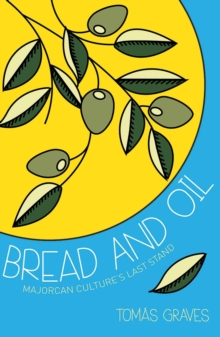 Bread and Oil : A Celebration of Majorcan Culture, Paperback Book
