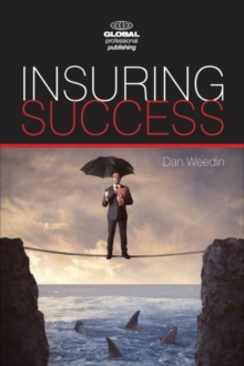 Insuring Success : An Insurance Professionals Guide to Increased Sales, a More Rewarding Career, and an Enriched Life, Paperback / softback Book
