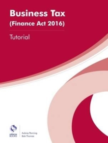 Business Tax (Finance Act 2016) Tutorial, Paperback Book