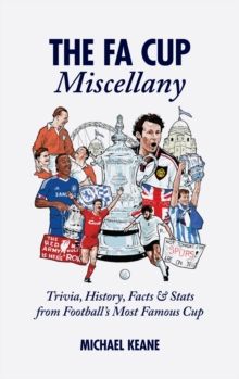 The FA Cup Miscellany : Trivia, History, Facts & Stats from Football's Most Famous Cup, Hardback Book