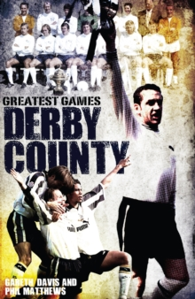 Derby County Greatest Games : The Rams' Fifty Finest Matches, Hardback Book