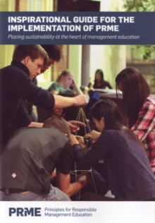 Inspirational Guide for the Implementation of PRME : Placing Sustainability at the Heart of Management Education, Paperback / softback Book