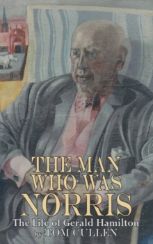 Man Who Was Norris: The Life of Gerald Hamilton, Paperback / softback Book