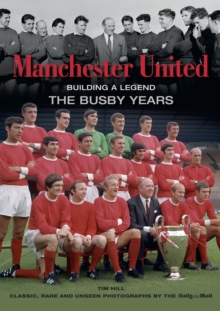 Manchester United Building a Legend : The Busby Years, Hardback Book