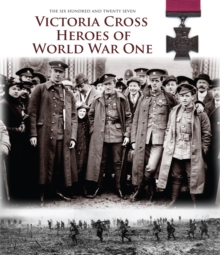 Victoria Cross Heroes of World War One : 628 Extraordinary Stories of Valour, Hardback Book