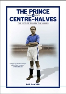 The Prince of Centre Halves : The Life of Tommy TG Jones, Hardback Book
