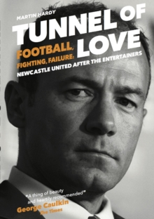 Tunnel of Love : Football, Fighting and Failure: Newcastle United After the Entertainers, Paperback Book