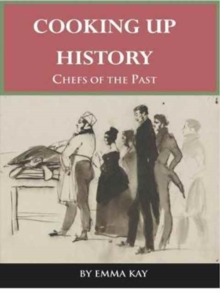Cooking Up History : Chefs of the Past, Paperback / softback Book