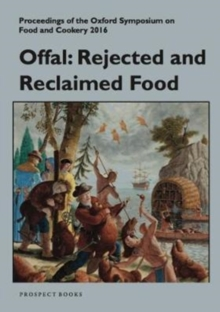 Offal: Rejected and Reclaimed Food : Proceedings of the Oxford Symposium on Food, Paperback / softback Book
