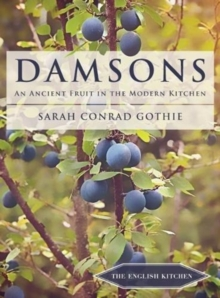Damsons : An Ancient Fruit in the Modern Kitchen, Paperback Book