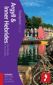 Argyll & Inner Hebrides Footprint Focus Guide : (includes Oban, Mull, Iona, Islay, Jura & Arran), Paperback Book