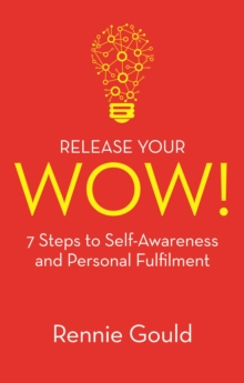 Release Your WOW! : 7 Steps to Self-Awareness and Personal Fulfilment, EPUB eBook