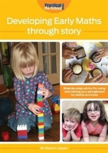 Developing Early Maths Through Story : Step-by-Step Advice for Using Storytelling as a Springboard for Maths Activities, Paperback Book