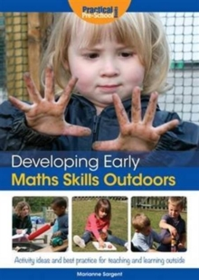 Developing Early Maths Skills Outdoors : Activity Ideas and Best Practice for Teaching and Learning Outside, Paperback Book