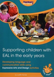 Supporting Children with EAL in the Early Years : Developing language and communication skills using expressive arts and design activities, Paperback Book