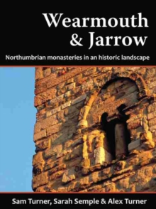 Wearmouth and Jarrow : Northumbrian Monasteries in an Historic Landscape, Paperback Book