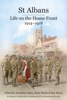 St Albans : Life on the Home Front, 1914-1918, Paperback / softback Book