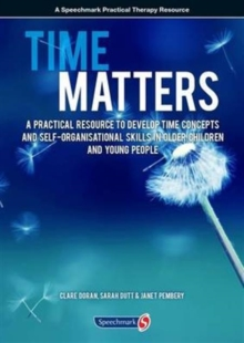 Time Matters : A Practical Resource to Develop Time Concepts and Self-Organisation Skills in Older Children and Young People, Paperback / softback Book