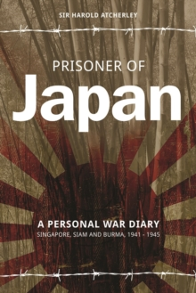 Prisoner of Japan : A Personal War Diary - Singapore, Siam & Burma 1941-1945, Paperback / softback Book