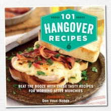 101 Hangover Recipes : Beat the Booze with These Tasty Recipes for Morning-After Munchies, Hardback Book