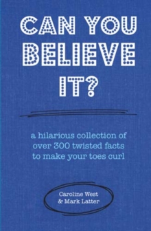 Can You Believe it? : A Hilarious Collection of Over 300 Twisted Facts to Make Your Toes Curl, Hardback Book