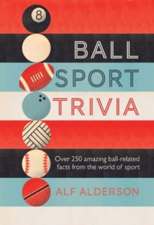 Ball Sport Trivia : Amazing Facts from the World of Ball Sports-from Football to Golf and Everything in Between, Hardback Book