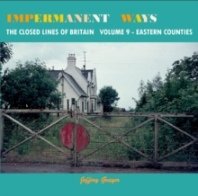 Impermanent Ways: The Closed Lines of Britain - Eastern Counties : Vol 9, Paperback / softback Book