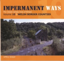 Impermanent Ways: The Closed Lines of Britain - Welsh Borders : Vol 10, Paperback Book